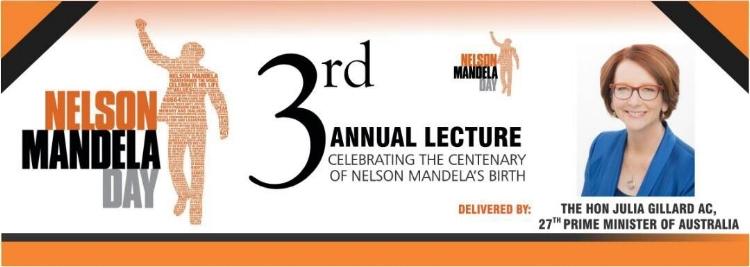 Main Lecture Speaker : The Hon Julia Gillard AC, 27  th  Prime Minister of Australia   Venue : Melbourne Town Hall Main Auditorium    90 – 130 Swanston Street, Melbourne    Date : 13 July 2018   Time : 6pm – 8pm   Dress:  Formal or Smart Casual