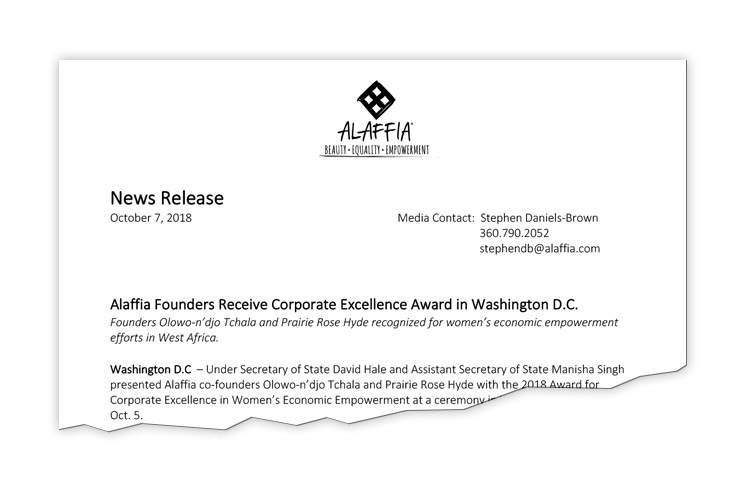 Client: Alaffia Alaffia Founders Olowo-n'djo Tchala and Prairie rose Hyde are awarded the U.S. State Department's Corporate excellence award in Washington D.C. the new release also gives details of a white House meeting with Ivanka Trump prior to the award ceremony.