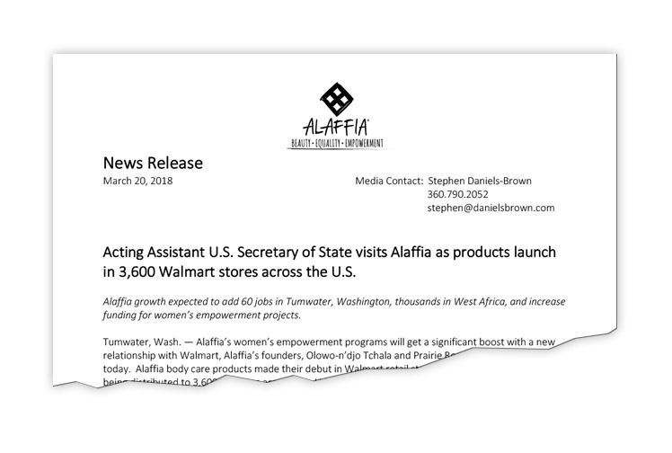 Client: Alaffia This news release announced the visit of Assist. U.s. Secretary of State Donald Yamamoto to Alaffia and the announcement of Alaffia's product entrance in Walmart stores across the U.S.