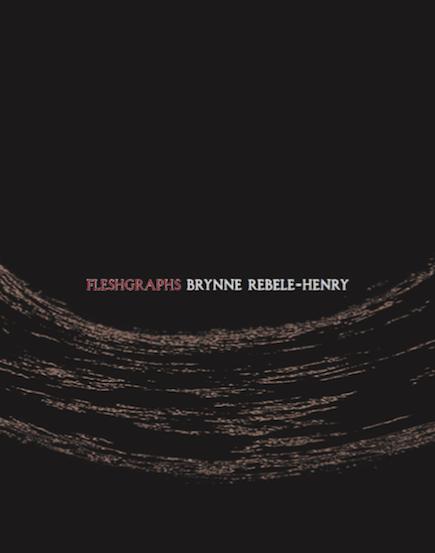 Fleshgraphs , Nightboat Books. September 2016