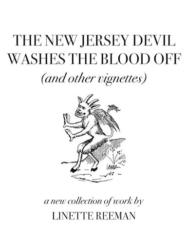 The New Jersey Devil Washes the Blood Off (And Other Vignettes)_Linette Reeman (dragged) copy.png