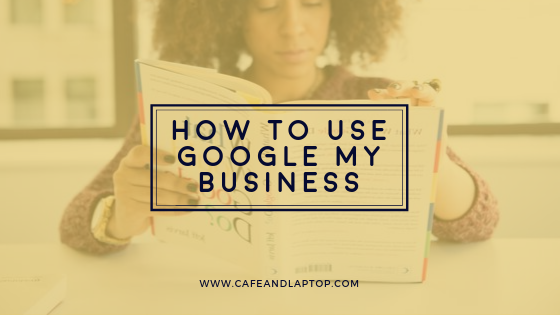 How to use google my business | Cafe and Laptop.png