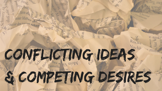 Conflicting ideas & competing desires