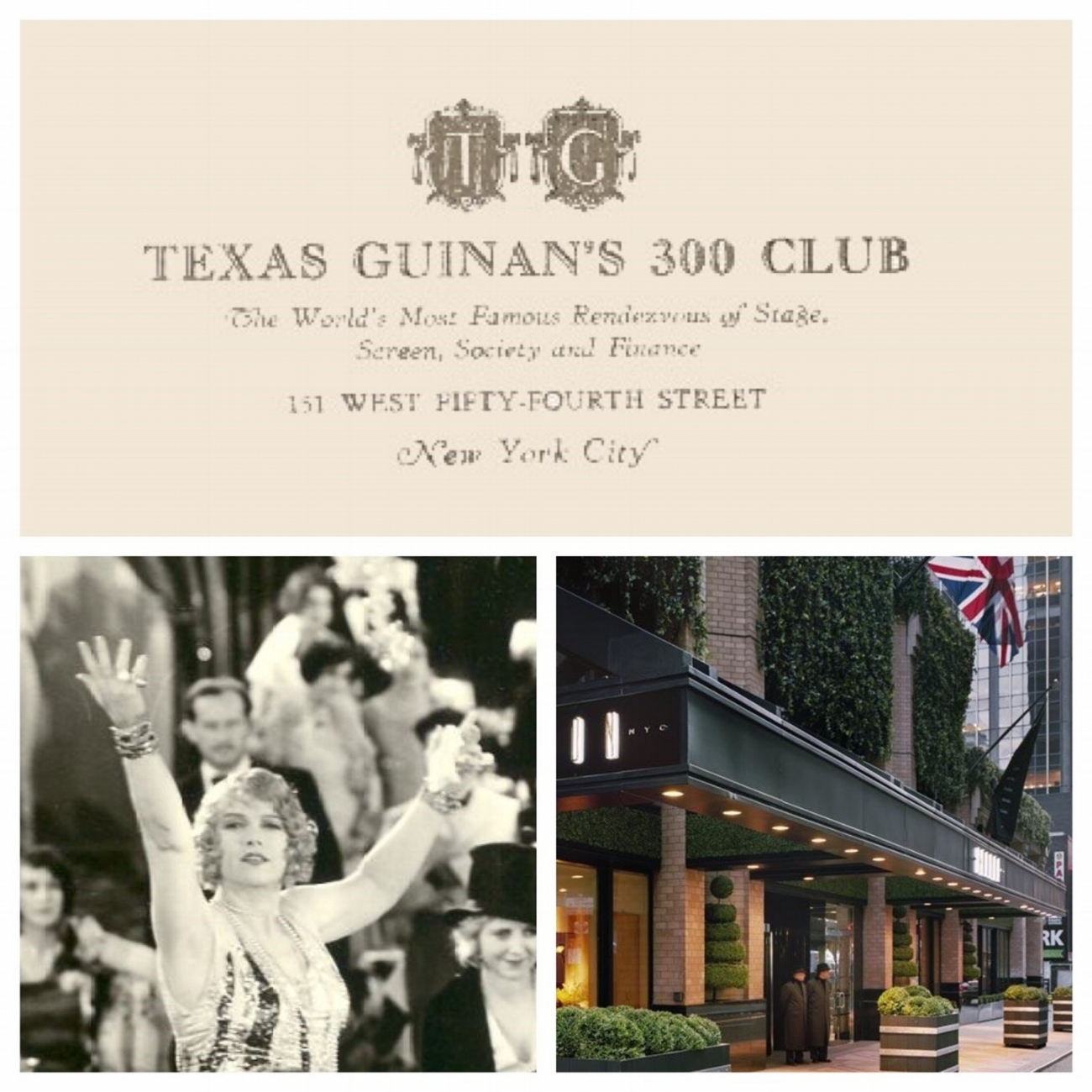300 Club at 151 W. 54th Street in New York City Texas Guinan was a former acteress (bottom picture on left) who opened a Speakeasy in New York and became the Queen of the Nightclubs.  The place became a hot bed for talent such as Peggy Hopkins Joyce, Pola Negri, Mae West, Al Jolson, Jeanne Eagels, Gloria Swanson, John Gilbert, Beatriz Michelena, Clara Bow, Hope Hampton, Irving Berlin, John Barrymore, Dolores Costello, Leatrice Joy, and Rudolph Valentino , as Broadway and Hollywood agents would constantly mingle with the dancers, musicians and artists that would frequent the club.  She used to rub shoulders with Prohibition bootleggers, who provided the liquors to the club and were regular clients.  The club does not exists anymore. At its place there is The London NYC today.