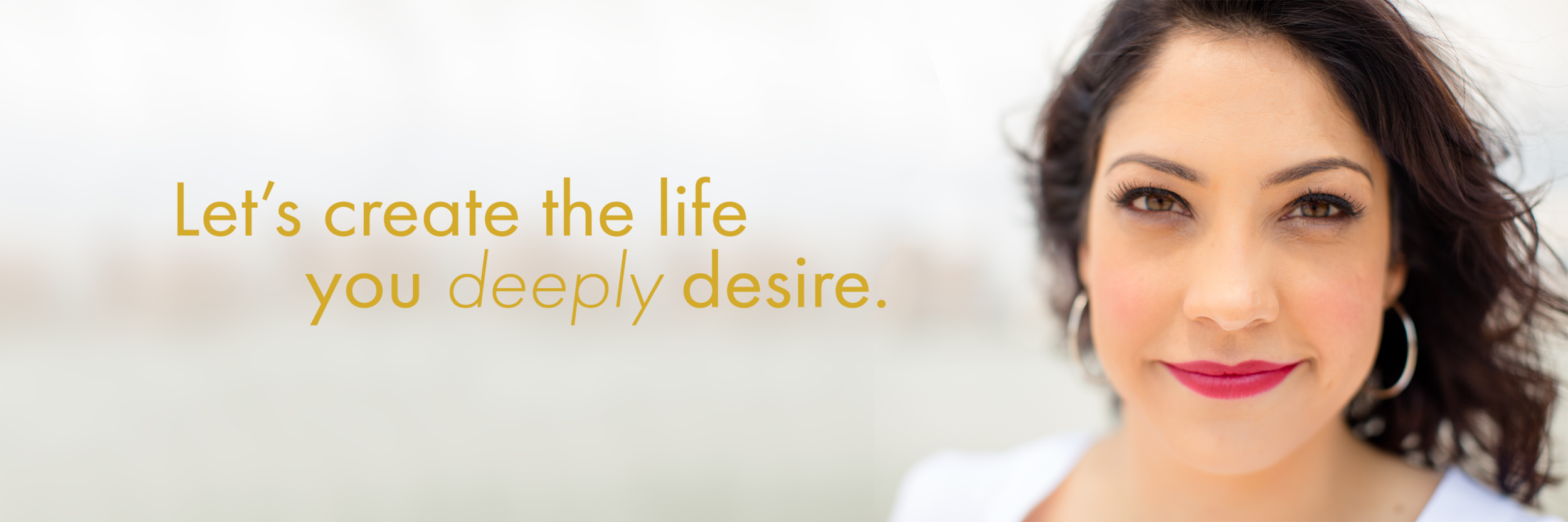 Lets create the life you deeply desire.png