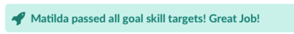 "image of a sample message a teacher could see within a student progress report. Message reads: ""Matilda passed all goal skill targets! Great Job!"""