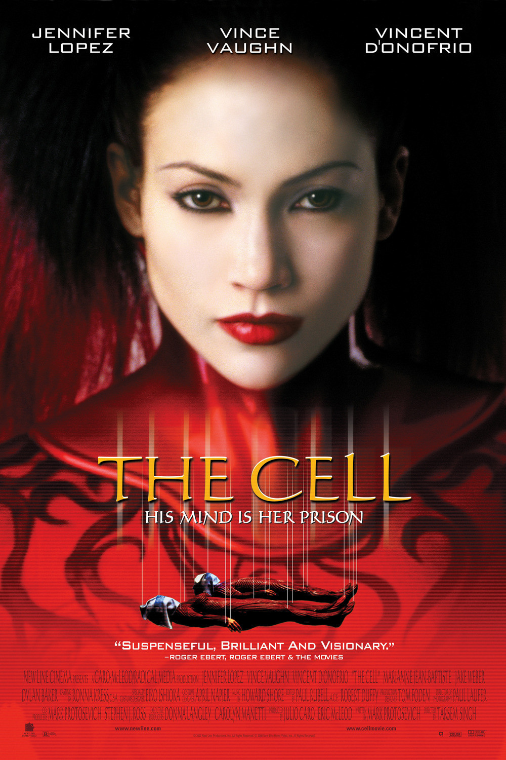 The Cell - 2000 (Feature) – 1h 49mThe Cell is an American science-fiction/horror film directed by Tarsem Singh in his directorial debut, and starring Jennifer Lopez, Vince Vaughn, and Vincent D'Onofrio.Roger Ebert awarded the film four stars out of four, writing: