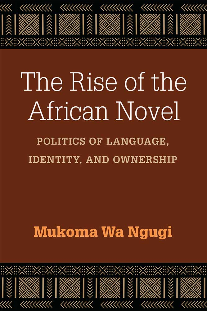 The Rise of the African Novel  -   Mũkoma wa Ngũgĩ