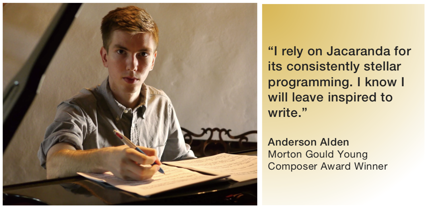 "l photo, Anderson Alden r: Text: i rely on jacaranda for its consistently stellar programming. i know i will leave inspired to write."" -anderson alden, morton gould young composer award winner"