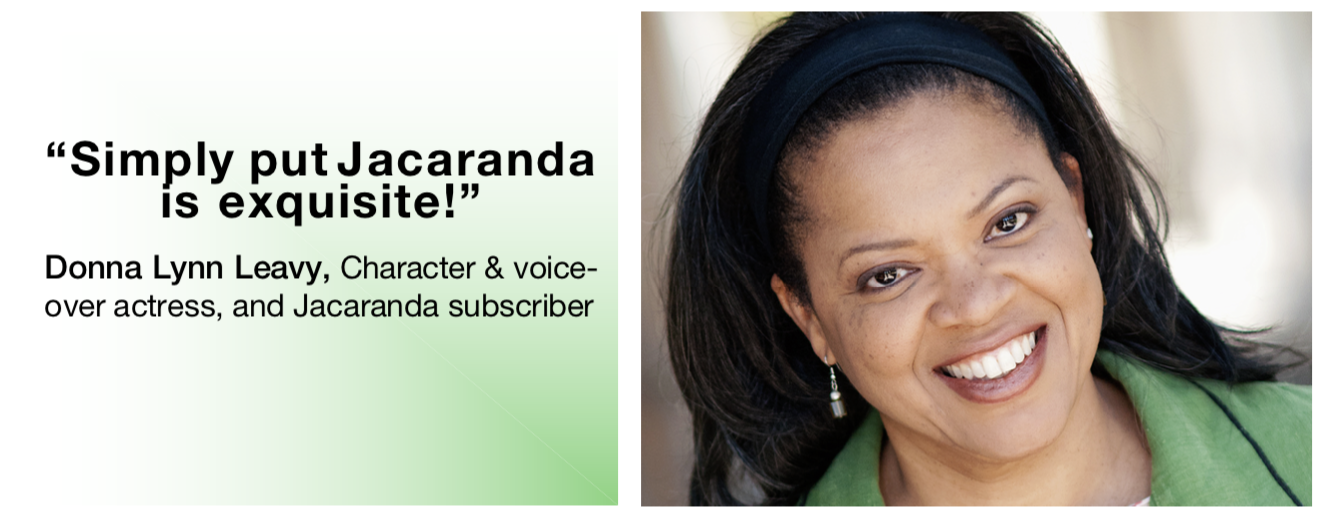 "l: text: ""simply put, jacaranda is equisite!"" - donna lynn leavy, character and voice-over actress, and jacaranda subscriber; r: photo, donna lynn leavy"