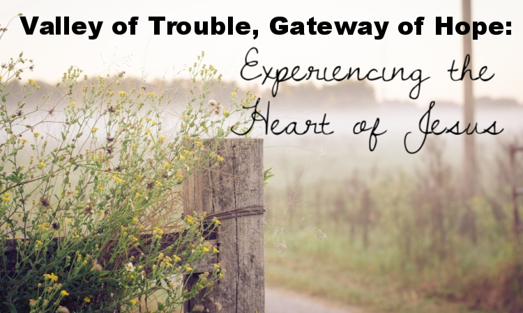 valley of trouble gateway of hope experiencing the heart of jesus.jpg