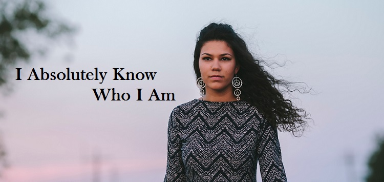 i absolutely know who i am