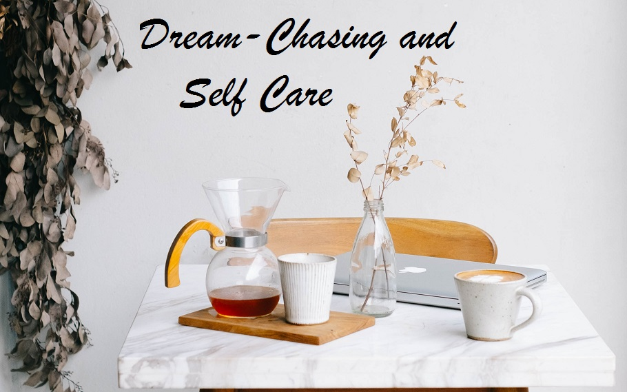dream chasing and self care