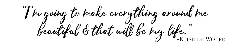 """I'm going to make everything around me beautiful & that will be my life."" .jpg"
