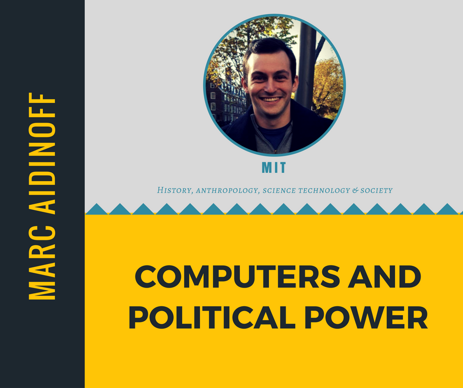 """Computers and Political Power""   Marc Aidinoff,  MIT"