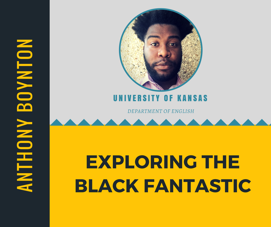 """Exploring the Black Fantastic""   Anthony Boynton,  University of Kansas"