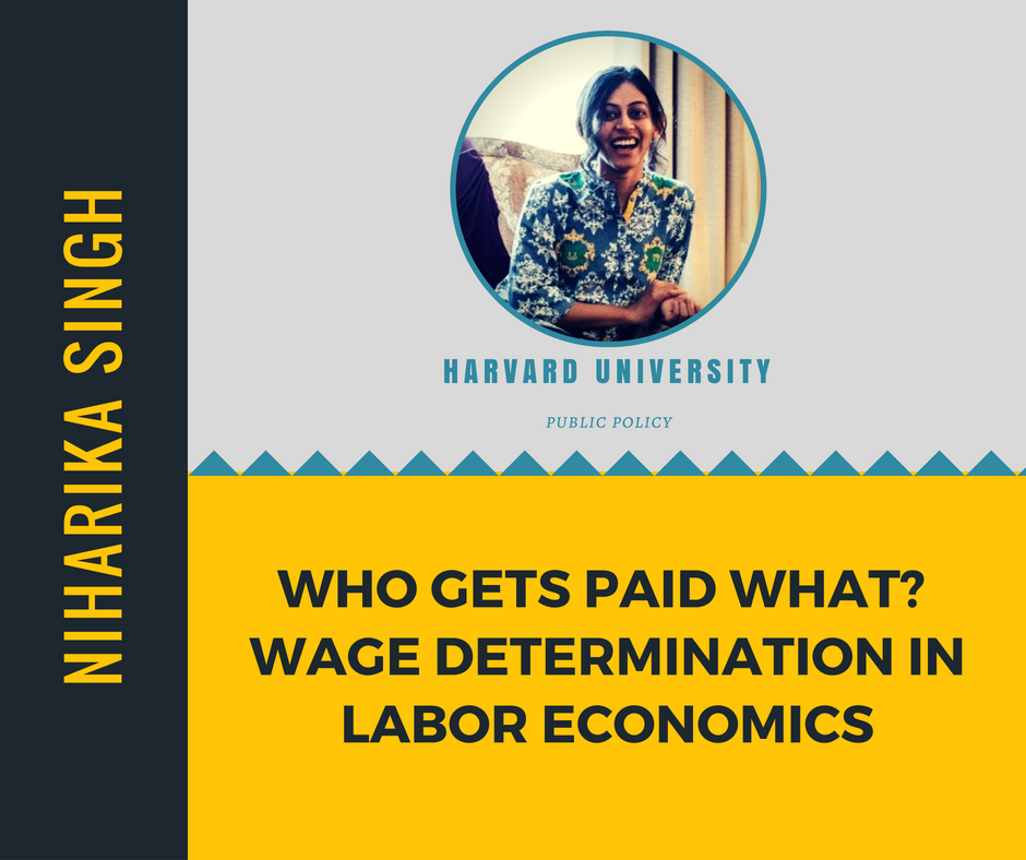 """Who Gets Paid What? Wage Determination in Labor Economics""   Niharika Singh,  Harvard University"