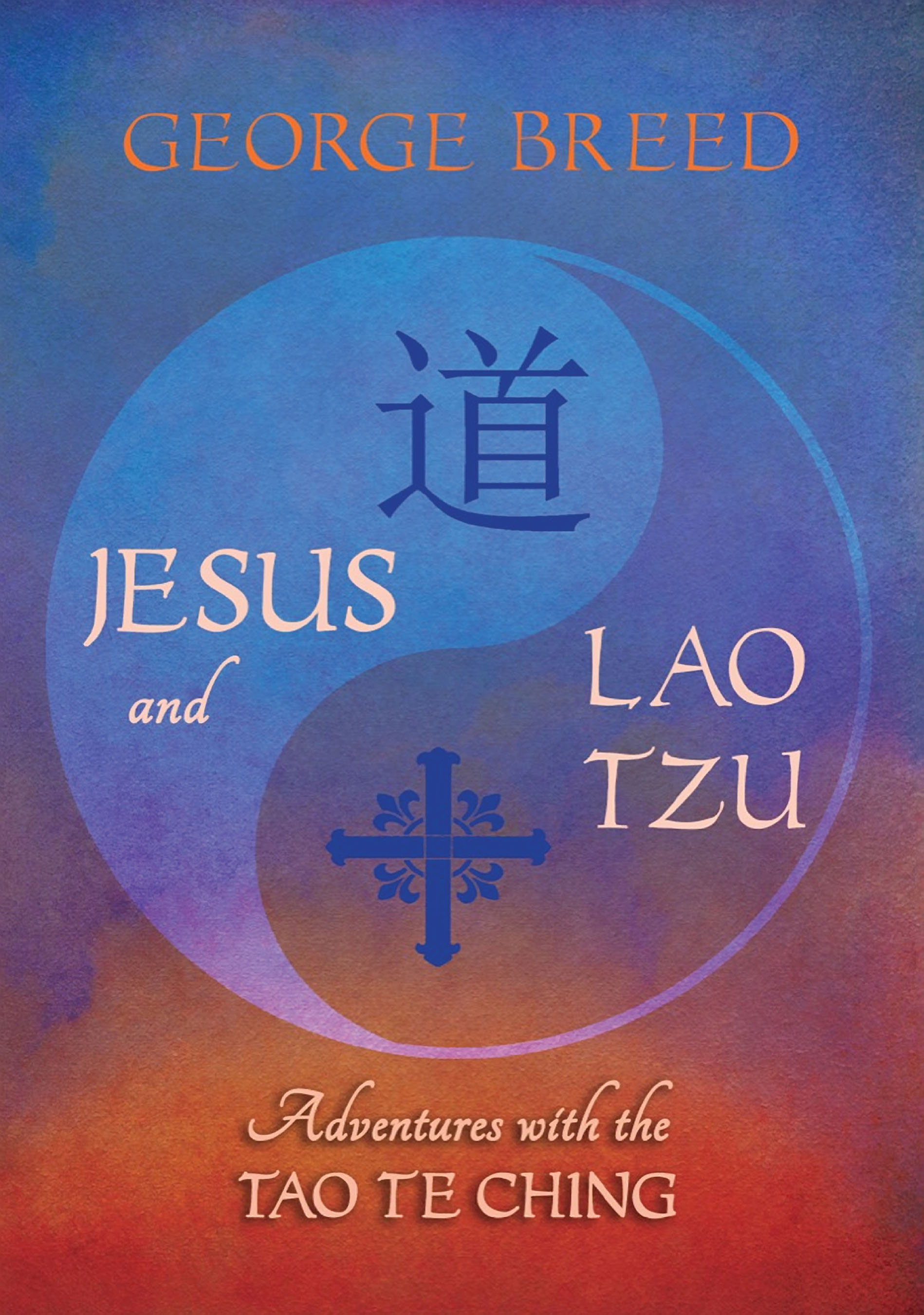George Breed is the author of Jesus and Lao Tzu: Adventures with the Tao Te Ching, available through Amazon.