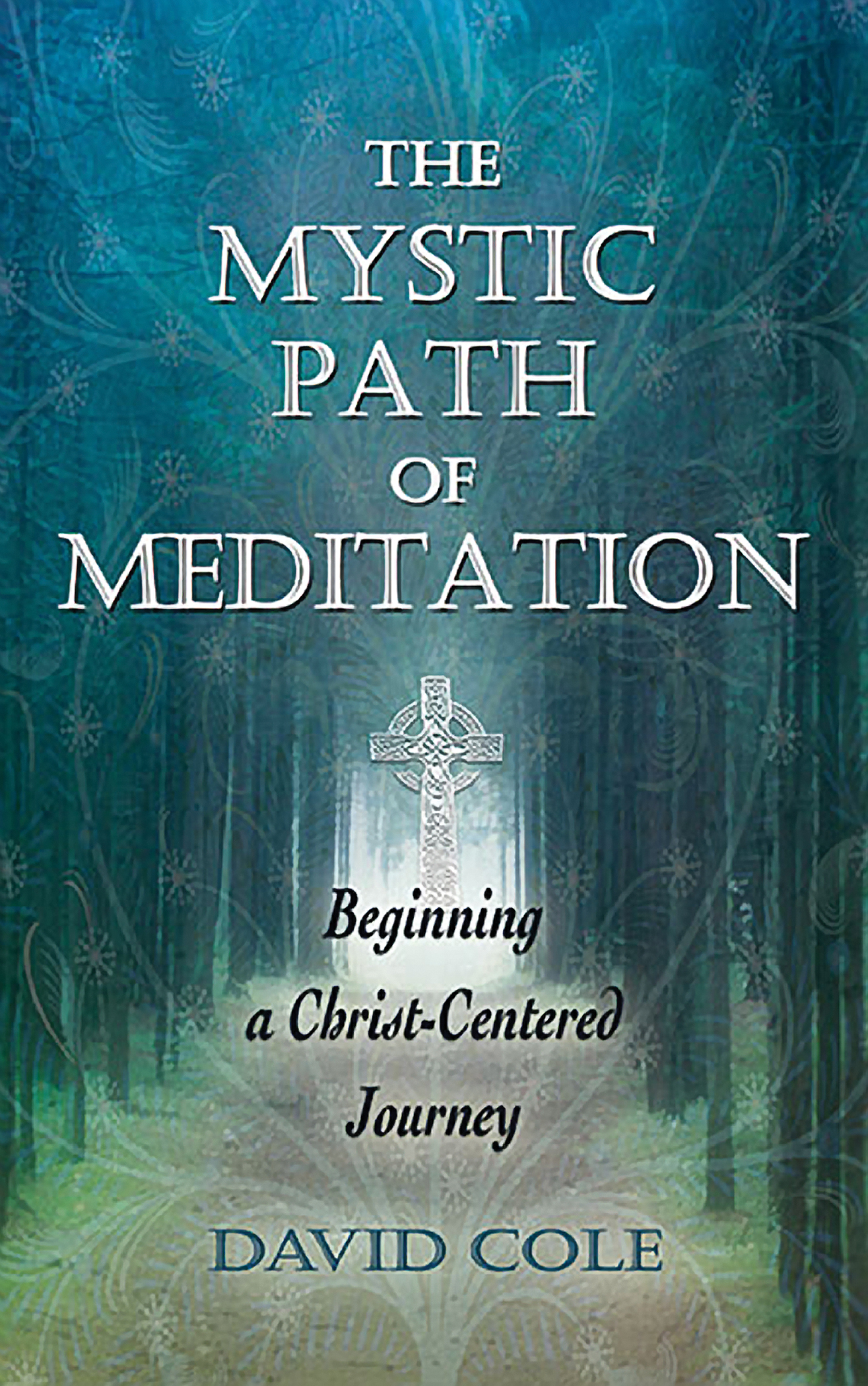 David Cole is the author of The Mystic Path of Meditation: Beginning a Christ-Centered Journey, available on Amazon.com.