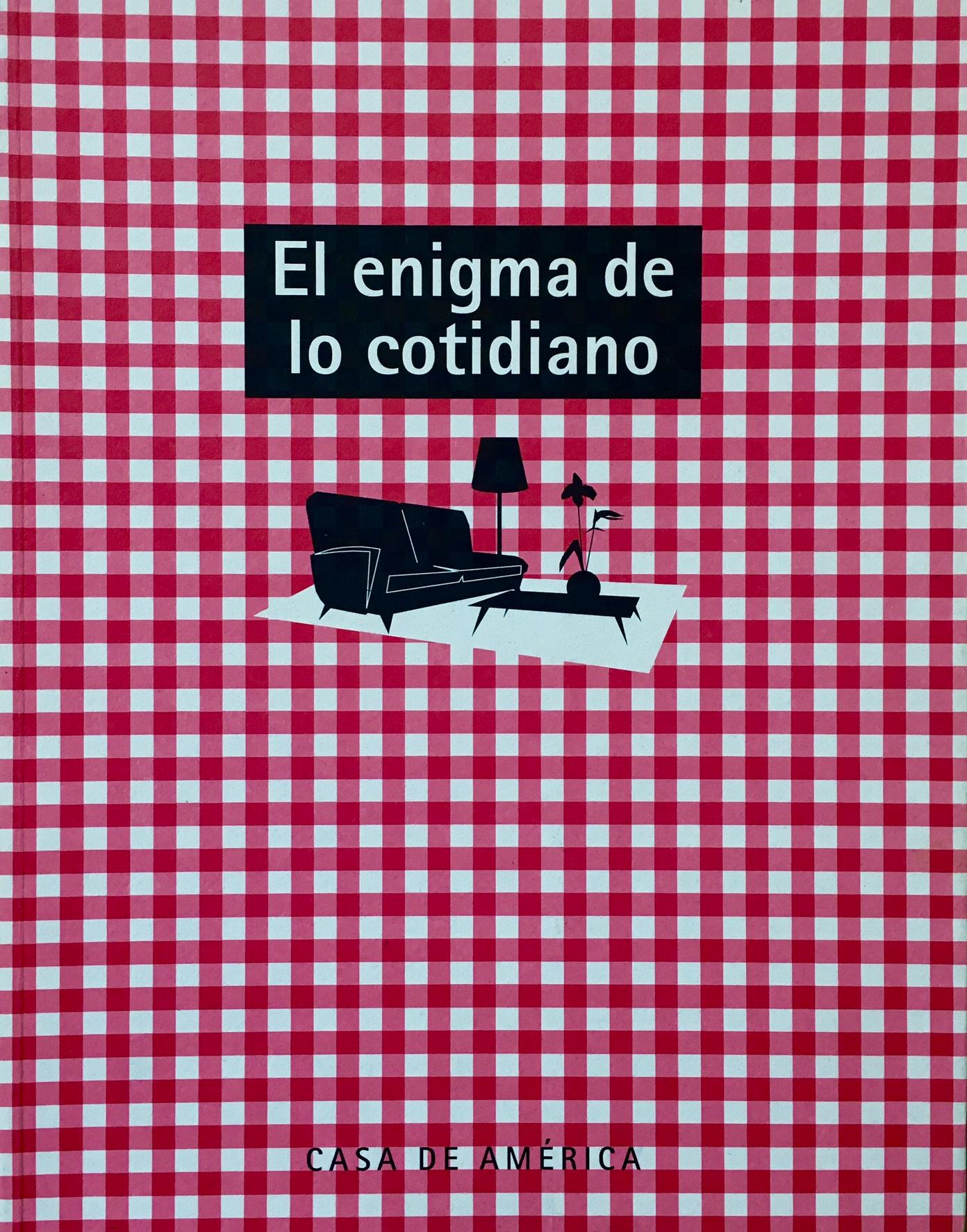 El enigma de lo cotidiano  Casa de América ISBN: 84-88490-27-5