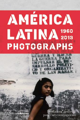 América Latina 1960 – 2013: Photographs   Fondation Cartier  pour   l'art   contemporain  ISBN: 978-0-500-97059-1
