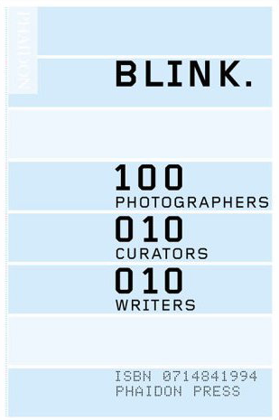 Blink. 100 Photographers 010 Curators 010 Writers  Phaidon ISBN: 0714841994