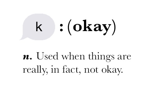 "Text bubble with ""k"". Meaning (okay), noun. used when things are really, in fact, not okay"