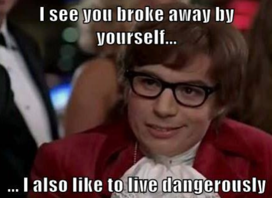 Broke and single live dangerously