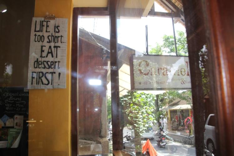 Life is too short eat dessert first Ubud Bali CarameL
