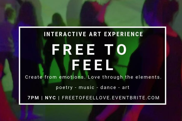 Love through the Elements:Free to Feel - presented by Anne Koller of TapINThink: ecstatic dance meets escape the room, where you create art from emotions and leave as the masterpiece.An experience that uses emotions as the fuel for creation and connection. A unique format that combines live music, spoken word poetry, movement, and art. Not your normal night out.a night where emotions are the paint movement is the paintbrush poetry and music are the muses and you are the artist Imagine a night where you explore and experience connection through the elements: Fire - Water - Earth - Air. Where you go deeper into the emotional twists on the river of life: Anger - Sadness - Joy - Hope with yourself and others in an accepting and magical space of color and light.FRIDAY MAY 10TH7PM IN BROOKLYN, NY