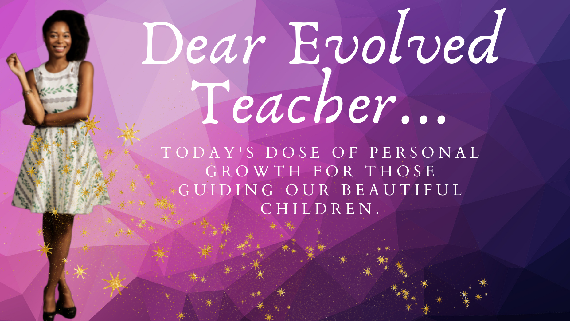 Copy of Dear Evolved Teacher gahmya drummond-bey.png