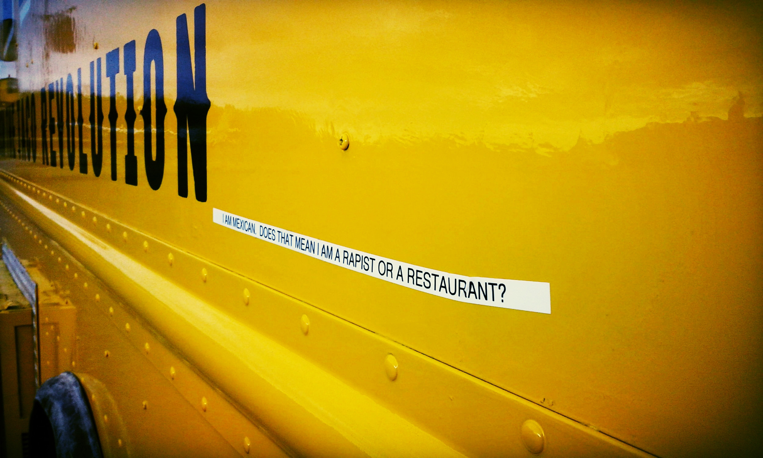 """""""I AM MEXICAN: DOES THAT MEAN I AM A RAPIST OR A RESTAURANT?"""" Sticker, Placed on Food Truck, Plum Island Airport, Newbury, MA."""