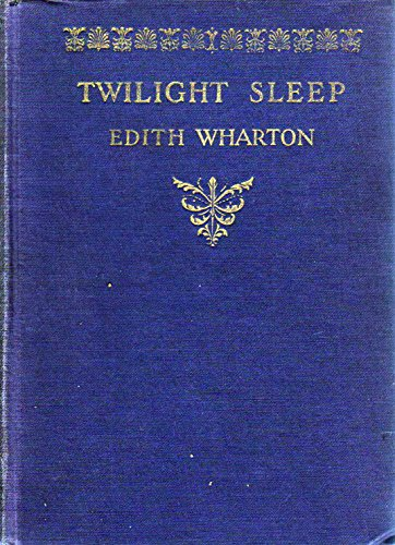 Wharton, Edith. Twilight Sleep . New York: Pictorial Review Company, 1927.