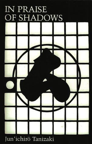 Tanizaki,Jun'ichirō. In Praise of Shadows . Trans. Thomas Harper and Edward Seidensticker. Sedgwick, ME: Leete's Island Books, 1977.