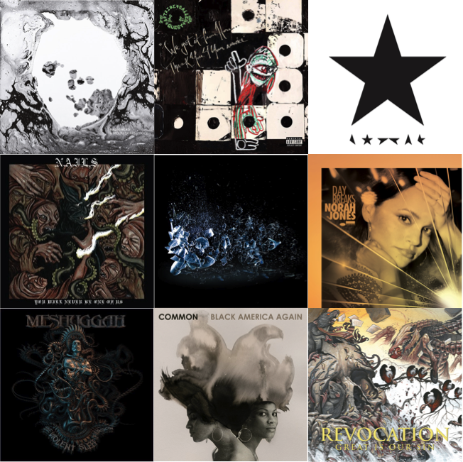 From top-left: Radiohead's  A Moon Shaped Pool,  A Tribe Called Quest's  We Got it From Here… Thank U 4 Your Service,  Bowie's *, Nails'  You Will Never Be One of Us,  The Dillinger Escape Plan's  Dissociation,  Norah Jones'  Day Breaks,  Meshuggah's  The Violent Sleep of Reason,  Common's  Black America Again,  Revocation's  Great is Our Sin.