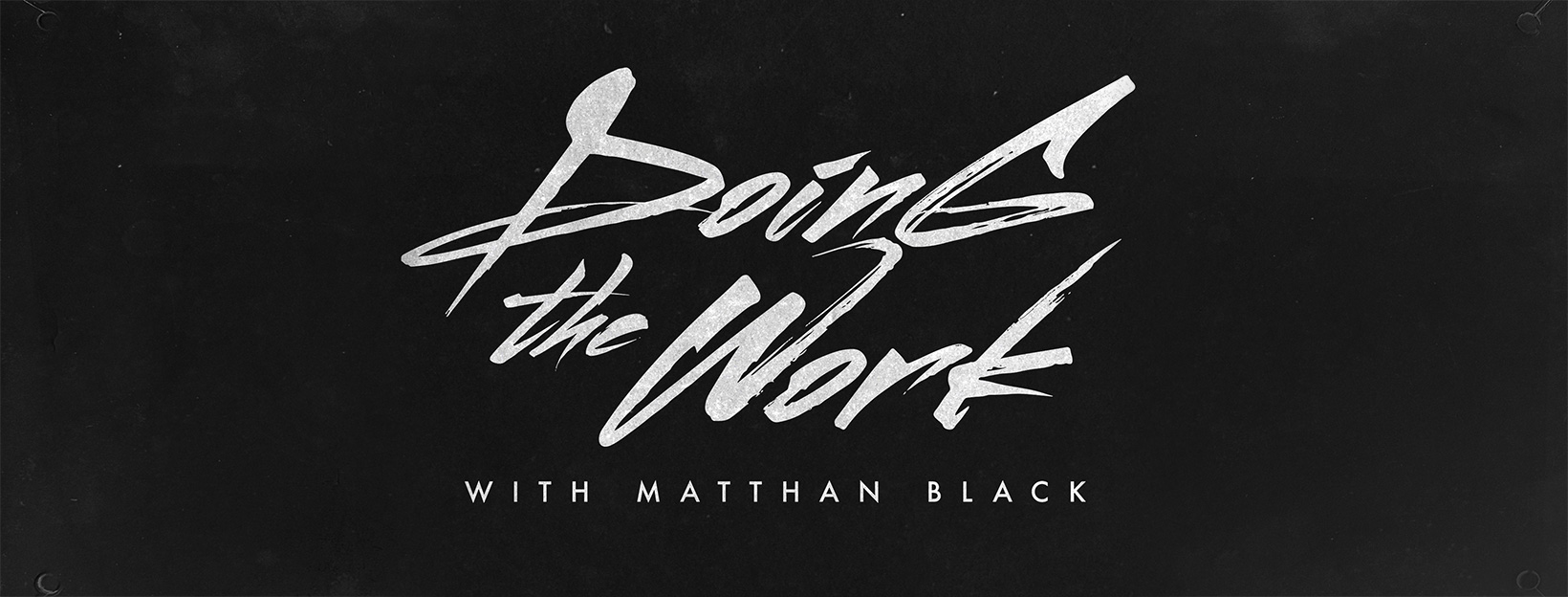 Doing the Work with Matthan Black