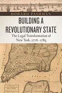 Building a Revolutionary State: The Legal Transformation of New York 1776-1783 - by Howard Pashman
