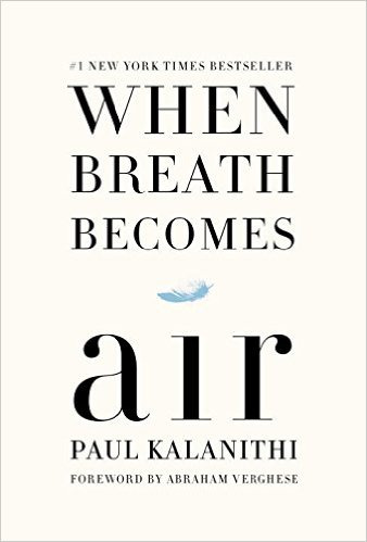 When Breath Becomes Air  - by Paul Kalanithi