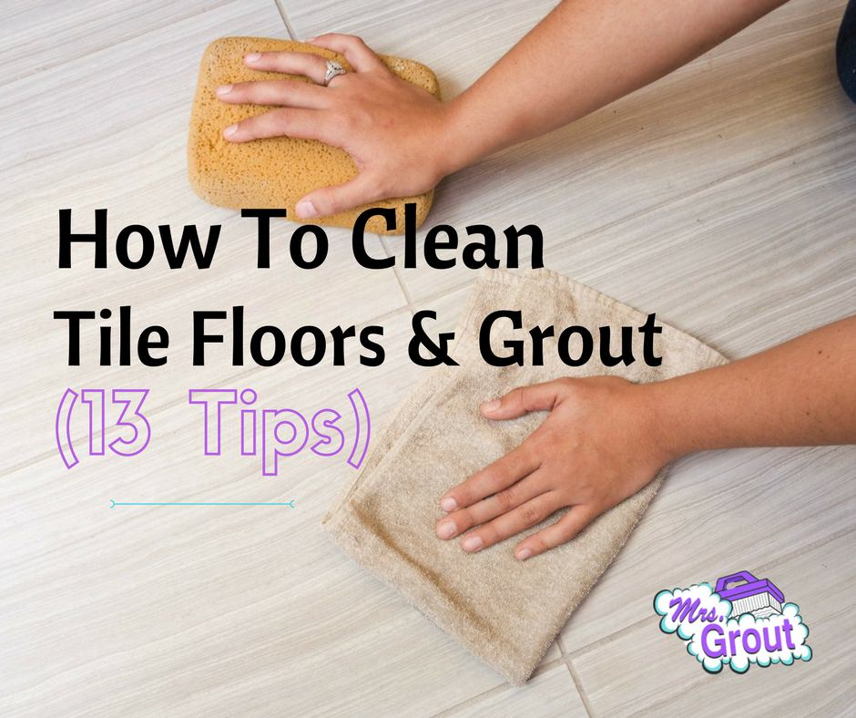How to Clean Tile Floors and Grout | MrsGrout.com