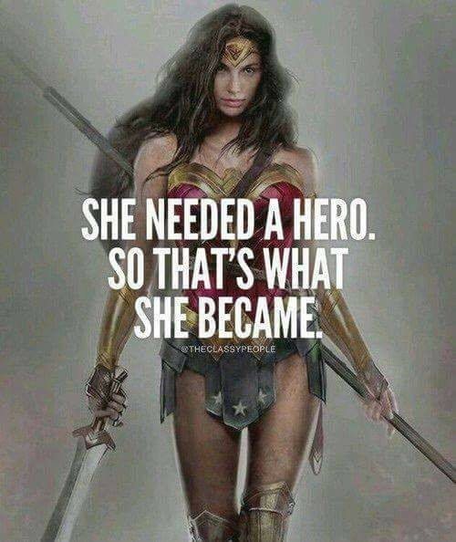 she needed a hero so that's what she became.jpg