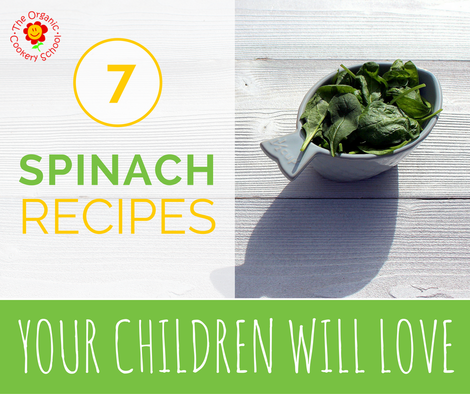 7 SPINACH RECIPES YOUR CHILDREN WILL LOVE - The Organic Cookery School