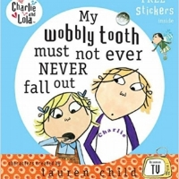 Charlie and Lola -  My Wobbly Tooth Must Not Ever Fall Out