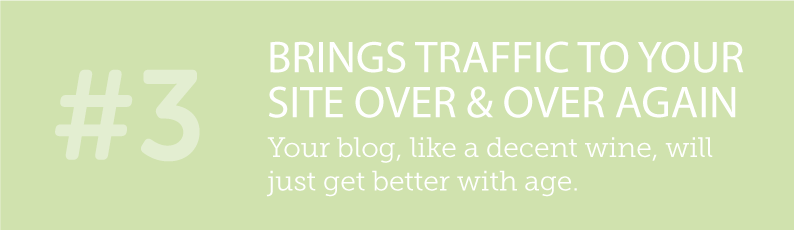 WHY BLOGS ARE SO IMPORTANT TO A SMALL BUSINESS AND ITS ONLINE PRESENCE - #3 BRINGS TRAFFIC TO YOUR SITE OVER AND OVER AGAIN - your blog, like a decent wine, will just get better with age. ITSORGANISED.COM