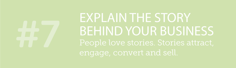 WHY BLOGS ARE SO IMPORTANT TO A SMALL BUSINESS AND ITS ONLINE PRESENCE - #7 EXPLAIN THE STORY BEHIND YOUR BUSINESS - people love stories. Stories attract, engage, convert and sell.. ITSORGANISED.COM