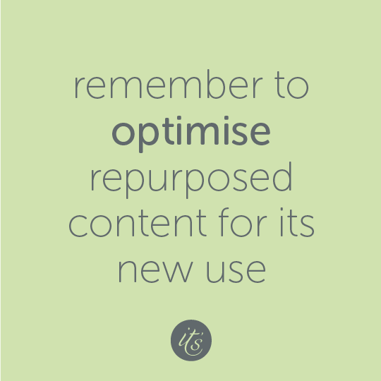 Do you wish it didn't take as long as it does to create content for your blog and social media? Then it's time to embrace content repurposing. It's the best way to get value for money from the time you invest in research and creating content.  Today's post will show you how to take a single blog post and repurpose and optimise your way to another 7 pieces of valuable content. Turn your content into a multi-media experience for your visitors and fans. The more you create, the more they have to share. So you benefit as much as they do. itsorganised | helping you get your small business online