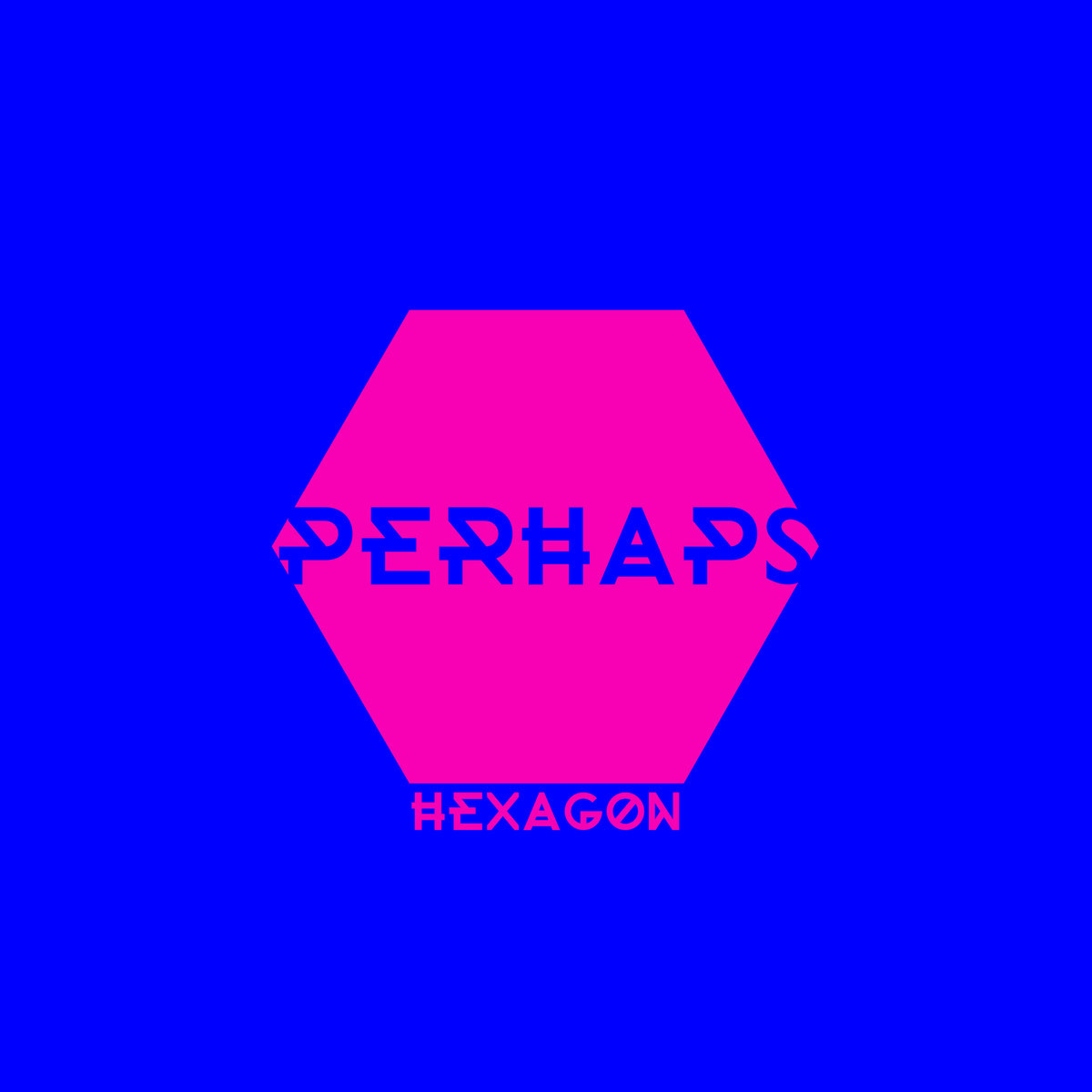 Perhaps -  Hexagon  &  Hexagain  (2018)