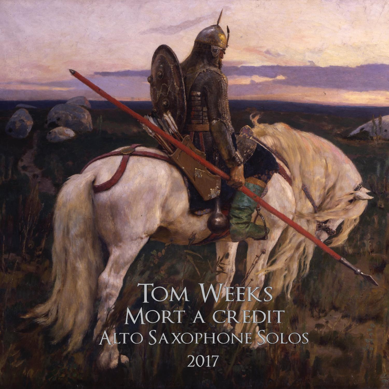 Tom Weeks -  Mort à crédit : Alto Saxophone Solos 2017 (2018) Wolfsblood