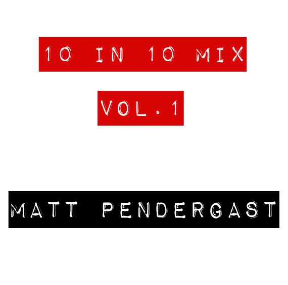 Matt Pendergast   '10 in 10 Mix: Vol. 1'  (2011)