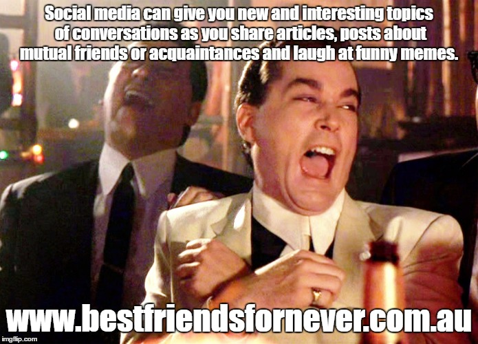 Social media does help my friends and I stay in touch with current events, each other and does provide many laughs indeed!