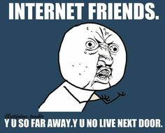 y internet friends so far away.jpg